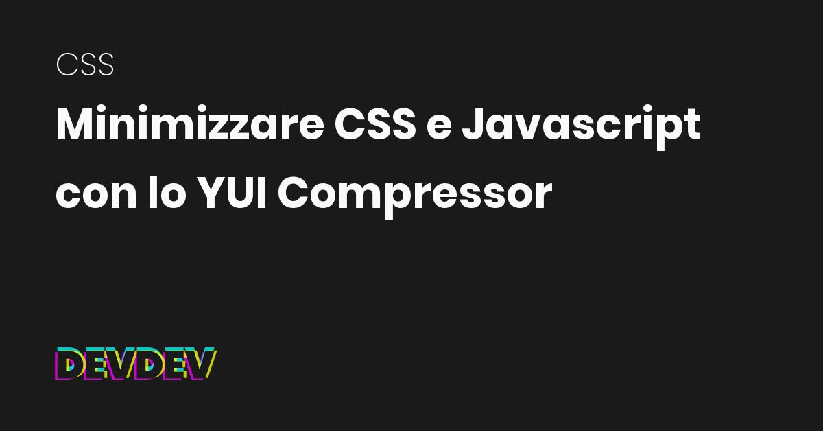 Minimizzare CSS e Javascript con lo YUI Compressor – devdev